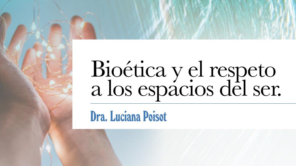 Bioética y el respeto a los espacios del ser